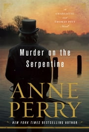 Murder on the Serpentine - A Charlotte and Thomas Pitt Novel ebook by Anne Perry