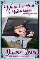 Witch Swindled in Westerham ebook by Dionne Lister