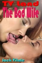 The Bad Wife - TV Land ebook by Jack Vitale