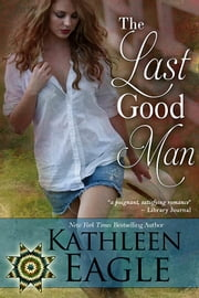 The Last Good Man ebook by Kathleen Eagle