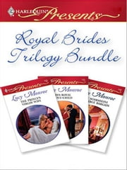 Royal Brides Trilogy - The Prince's Virgin Wife\His Royal Love-Child\The Scorsolini Marriage Bargain ebook by Lucy Monroe