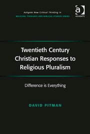 Twentieth Century Christian Responses to Religious Pluralism - Difference is Everything ebook by Revd Dr David Pitman,Revd Jeff Astley,Professor James A Beckford,Mr Richard Brummer,Professor Vincent Brümmer,Professor Paul S Fiddes,Professor T J Gorringe,Mr Stanley J Grenz,Mr Richard Hutch,Dr David Jasper,Ms Judith Lieu,Professor Geoffrey Samuel,Mr Gerhard Sauter,Professor Adrian Thatcher,Canon Anthony C Thiselton,Mr Terrance Tilley,Mr Alan Torrance,Mr Miroslav Volf,Mr Raymond Brady Williams