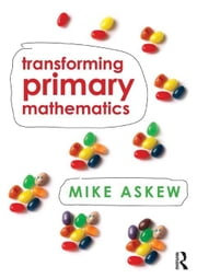 Transforming Primary Mathematics ebook by Askew, Mike