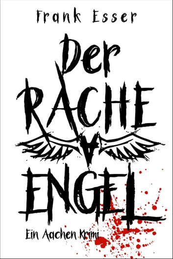 Der Racheengel - Ein Aachen Krimi ebook by Frank Esser