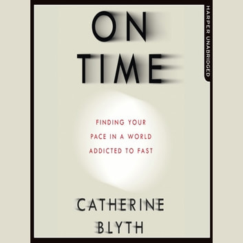 On Time: Finding Your Pace in a World Addicted to Fast audiobook by Catherine Blyth