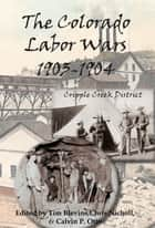 The Colorado Labor Wars: Cripple Creek, 1903-1904 ebook by Tim Blevins, Chris Nicholl, Calvin P. Otto