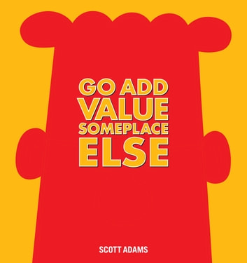 Go Add Value Someplace Else - A Dilbert Book ebook by Scott Adams