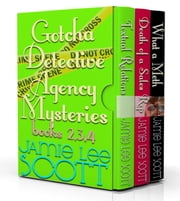 Gotcha Detective Agency Mysteries Box Set Books 2,3,4 - Gotcha Detective Agency Mystery ebook by Jamie Lee Scott