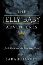 The Jelly Baby Adventures - Jack Ward and the Evil King Tosh ebook by Sarah Harvey