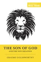 The Son of God and the New Creation ebook by Dane C. Ortlund, Miles V. Van Pelt, Graeme Goldsworthy