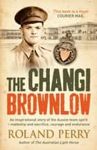 The Changi Brownlow ebook by Roland Perry