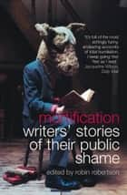 Mortification: Writers' Stories of their Public Shame ebook by Robin Robertson