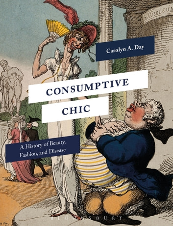 Consumptive Chic - A History of Beauty, Fashion, and Disease ebook by Professor Carolyn A. Day