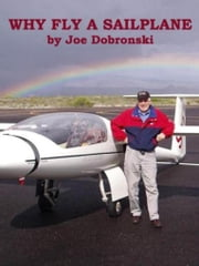 Why Fly A Sailplane ebook by Joseph Dobronski SR.