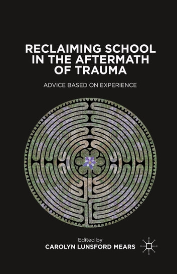 Reclaiming School in the Aftermath of Trauma - Advice Based on Experience ebook by C. Mears