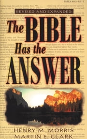 The Bible Has the Answer ebook by Martin E. Clark,Dr. Henry M. Morris