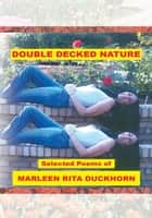 Double Decked Nature - Selected Poems by Marleen Rita Duckhorn ebook by Marleen Rita Duckhorn