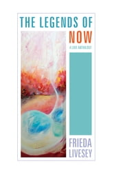 The Legends of Now: A Love Anthology ebook by Frieda Livesey