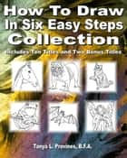 How To Draw In Six Easy Steps Collection ebook by Tanya Provines