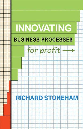 Innovating Business Processes for Profit - How to Run a Process Program for Business Leaders ebook by Richard Stoneham