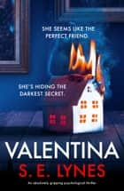 Valentina - An absolutely gripping psychological thriller ebook by S.E. Lynes