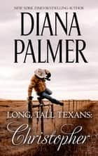 Long, Tall Texans - Christopher (novella) - Christopher (novella) ebook by Diana Palmer