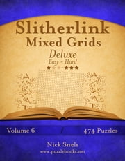 Slitherlink Mixed Grids Deluxe - Easy to Hard - Volume 6 - 474 Puzzles ebook by Nick Snels