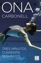 Tres minutos, cuarenta segundos ebook by Ona Carbonell Ballestero