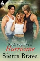 Rock You Like a Hurricane ebook by Sierra Brave
