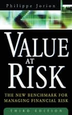 Value at Risk, 3rd Ed. : The New Benchmark for Managing Financial Risk: The New Benchmark for Managing Financial Risk - The New Benchmark for Managing Financial Risk ebook by Philippe Jorion
