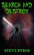 Search and Destroy ebook by Steve Byrne