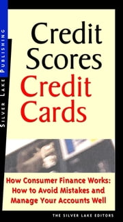 Credit Scores, Credit Cards: How Consumer Credit Works: How to Avoid Mistakes and How to Manage It Well ebook by Silver Lake Publishing