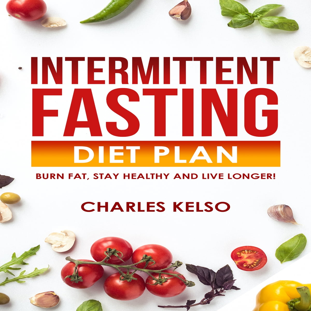 Intermittent Fasting Diet Plan: Burn Fat, Stay Healthy and Live Longer!  audiobook by Charles Kelso - Rakuten Kobo