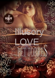 Illusory Love ebook by Pet TorreS