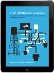 From Infrastructure to Services eBook - Trends in monitoring sustainable water, sanitation and hygiene services ebook by Ton Schouten,Stef Smits