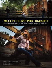 Multiple Flash Photography: Off-Camera Flash Techniques for Digital Photographers ebook by Deutschmann, Rod