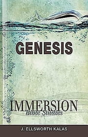 Immersion Bible Studies: Genesis ebook by J Ellsworth Kalas,John P Gilbert