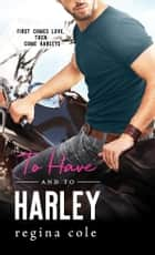 To Have and to Harley ebook by Regina Cole
