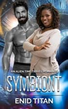 Symbiont: An Alien Time Travel Romance - Alpha Quadrant Time Travelers, #1 ebook by Enid Titan