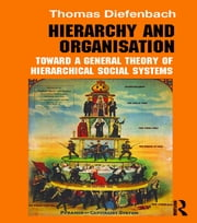 Hierarchy and Organisation - Toward a General Theory of Hierarchical Social Systems ebook by Thomas Diefenbach