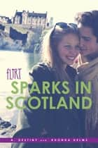 Sparks in Scotland ebook by A. Destiny, Rhonda Helms
