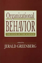 Organizational Behavior - the State of the Science ebook by Jerald Greenberg
