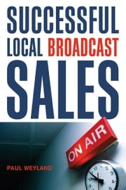 Successful Local Broadcast Sales ebook by Weyland, Paul