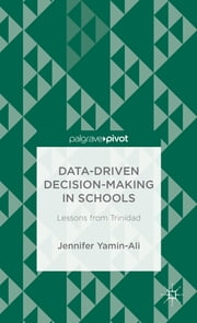Data-Driven Decision-Making in Schools - Lessons from Trinidad ebook by Jennifer Yamin-Ali