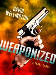 Weaponized: A Novella ebook by David Wellington