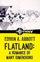 Flatland - A Romance of Many Dimensions ebook by Edwin A. Abbott