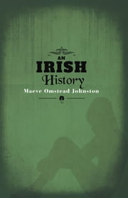 An Irish History ebook by Maeve Omstead Johnston