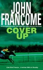Cover Up - An exhilarating racing thriller for horseracing fanatics ebook by John Francome