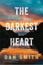 The Darkest Heart: A Novel ebook by Dan Smith