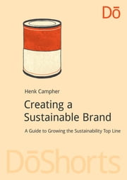 Creating a Sustainable Brand - A Guide to Growing the Sustainability Top Line ebook by Henk Campher
